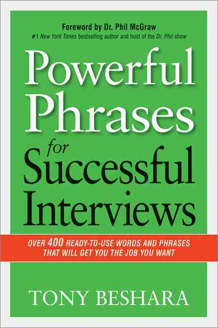 Powerful Phrases for Successful Interviews By Beshara, Tony/ McGraw, Phillip C., Ph.D. (FRW)
