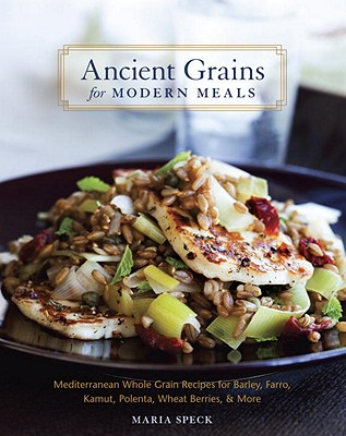 Ancient Grains for Modern Meals By Speck, Maria